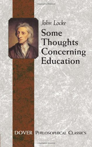Locke, J: Some Thoughts Concerning Education: (including of the Conduct of the Understanding) (Dover Philosophical Classics)
