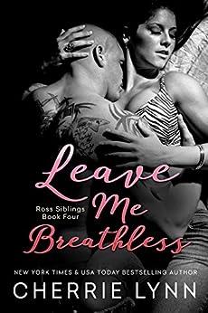 Leave Me Breathless (Ross Siblings Book 4) by [Cherrie Lynn]