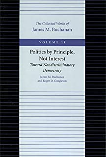 Politics by Principle, Not Interest Toward Nondiscriminatory Democracy: v. 11 (The Collected Works of James M. Buchanan)