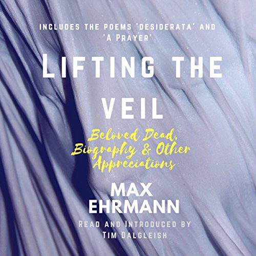 Lifting the Veil     Beloved Dead, Biography and Other Appreciations              By:                                                                                                                                 Max Ehrmann,                                                                                        Tim Dalgleish                               Narrated by:                                                                                                                                 Tim Dalgleish                      Length: 2 hrs and 51 mins     Not rated yet     Overall 0.0