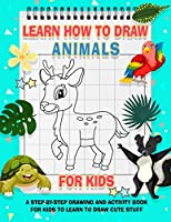 How To Draw Animals For Kids: A Fun and Simple Step-by-Step Drawing and Activity Book for Kids to Learn to Draw (Coloring Books for Kids)