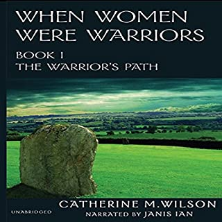 When Women Were Warriors Book I     The Warrior's Path (Volume 1)              By:                                                                                                                                 Catherine M. Wilson                               Narrated by:                                                                                                                                 Janis Ian                      Length: 10 hrs and 45 mins     273 ratings     Overall 4.5