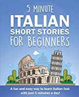 5 Minute Italian Short Stories for Beginners: A fun and easy way to learn Italian fast with just 5 minutes a day!