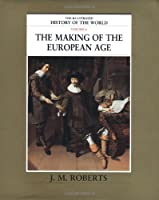 The Making of the European Age (The Illustrated History of the World)