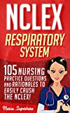 NCLEX: Respiratory System: 105 Nursing Practice Questions and Rationales to EASILY Crush the NCLEX! (Nursing Review Questions and RN Content Guide, NCLEX-RN ... Test Success Book 1) (English Edition)