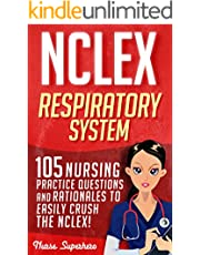 NCLEX: Respiratory System: 105 Nursing Practice Questions and Rationales to EASILY Crush the NCLEX! (Nursing Review Questions and RN Content Guide, NCLEX-RN Trainer, Test Success Book 1)