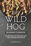 The Wild Hog Beginners Cookbook: The Best Ways to Cook Wild Hog for First Timers and Novice