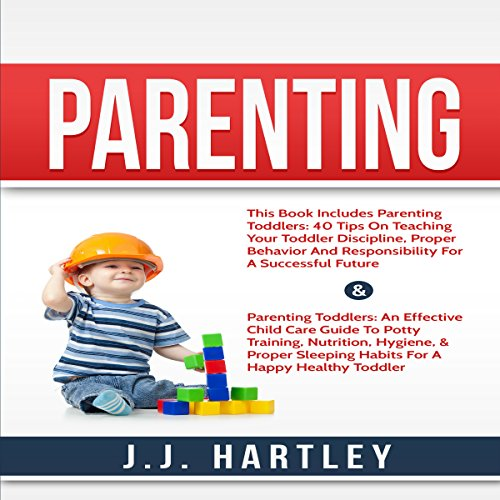 Parenting: Parenting Toddlers: 2 Manuscripts     40 Tips Teaching Your Toddler Discipline & An Effective Child Care Guide to Potty Training              By:                                                                                                                                 J. J. Hartley                               Narrated by:                                                                                                                                 John Klug                      Length: 2 hrs and 6 mins     Not rated yet     Overall 0.0