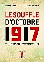 Le Souffle d'Octobre 1917 - L'engagement des communistes français (HISTOIRE HC) de Claude Pennetier
