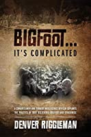 Bigfoot .... It's Complicated