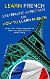 Learn French: Systematic Approach on How to Learn French (English Edition)