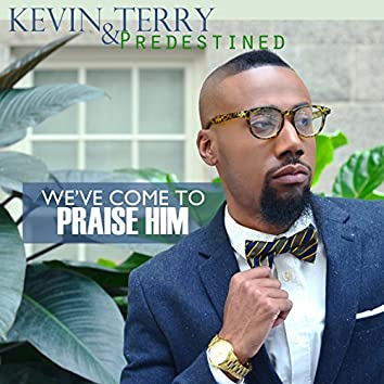 We've Come to Praise Him - Single
