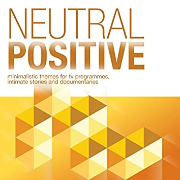 Neutral Positive - Minimalistic Themes for TV Programmes, Intimate Stories and Documentaries