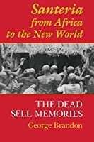 Santeria from Africa to the New World: The Dead Sell Memories (Blacks in the Diaspora)