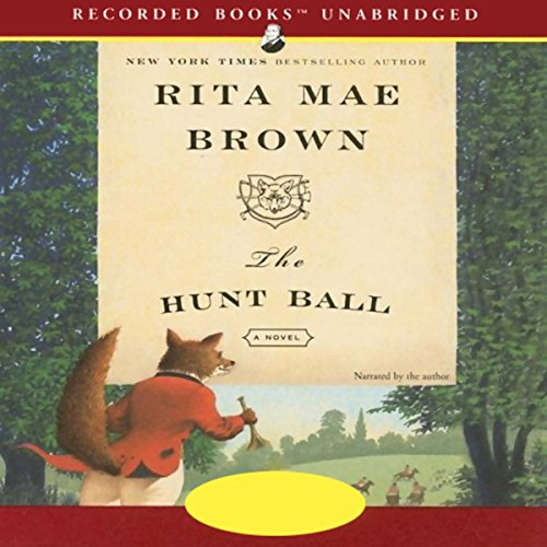 The Hunt Ball     A Novel              By:                                                                                                                                 Rita Mae Brown                               Narrated by:                                                                                                                                 Rita Mae Brown                      Length: 7 hrs and 4 mins     53 ratings     Overall 3.8