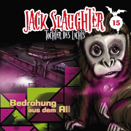 Bedrohung aus dem All (Jack Slaughter - Tochter des Lichts 15) Titelbild