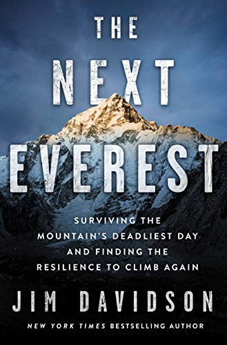 The Next Everest: Surviving the Mountain's Deadliest Day and Finding the Resilience to Climb Again by [Jim Davidson]