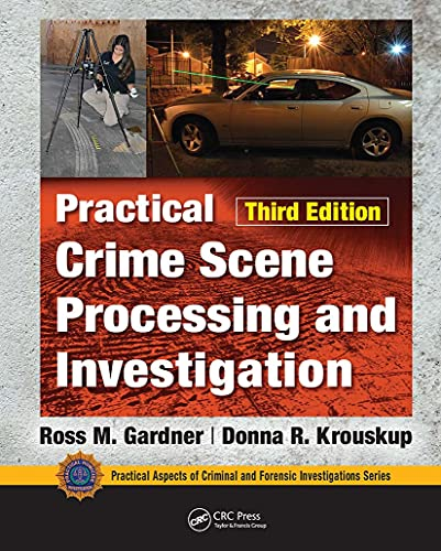 Compare Textbook Prices for Practical Crime Scene Processing and Investigation, Third Edition Practical Aspects of Criminal and Forensic Investigations 3 Edition ISBN 9781032094434 by Gardner, Ross M.,Krouskup, Donna