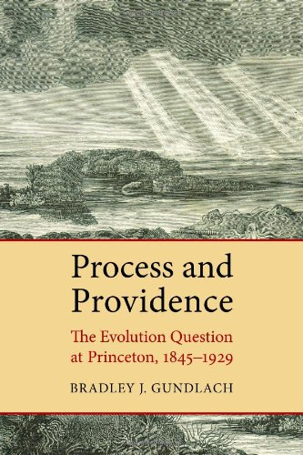 Process and Providence: The Evolution Question at Princeton, 1845-1929