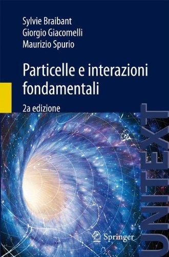 Particelle e interazioni fondamentali: Il mondo delle particelle (Collana di Fisica e Astronomia)