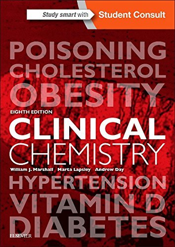 Clinical Chemistry, 8e by William J. Marshall MA PhD MSc MBBS FRCP FRCPath FRCPEdin FRSB FRSC Márta Lapsley MB BCh BAO MD FRCPath Andrew Day MA MSc MBBS FRCPath (2016-06-28)