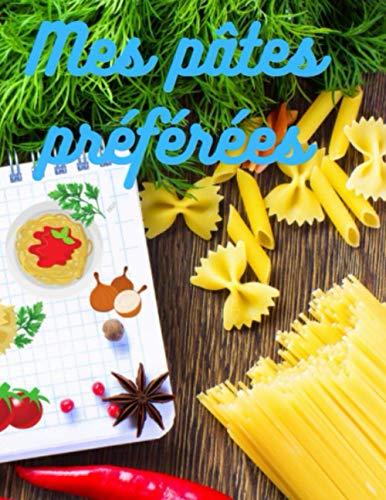 Mes pâtes préférées: Carnet de recettes à remplir, format A4, double page, avec photo (Mes carnets secrets)