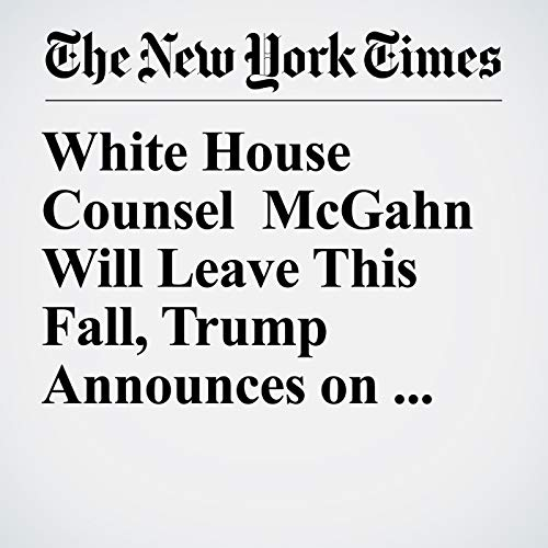 White House Counsel McGahn Will Leave This Fall, Trump Announces on Twitter copertina