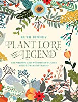 Plant Lore and Legend: The Wisdom and Wonder of Plants and Flowers Revealed