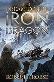 The Dream of the Iron Dragon: An Alternate History Viking Epic (Saga of the Iron Dragon Book 1) (English Edition)