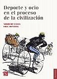 Deporte y ocio en el proceso de la civilización (Seccion De Obras De Sociologia)