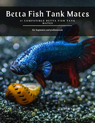 Betta Fish Tank Mates: 11 Compatible Betta Fish Tank Mates (English Edition)