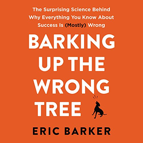 Barking up the Wrong Tree     The Surprising Science Behind Why Everything You Know About Success Is (Mostly) Wrong              Written by:                                                                                                                                 Eric Barker                               Narrated by:                                                                                                                                 Roger Wayne                      Length: 9 hrs     78 ratings     Overall 4.8