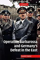 Operation Barbarossa and Germany's Defeat in the East (Cambridge Military Histories): David Stahel