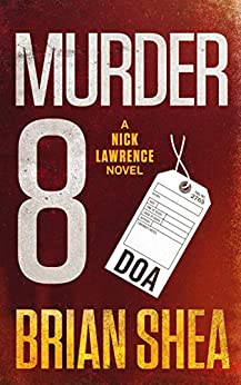 Murder 8: A Nick Lawrence Novel by [Brian Shea]
