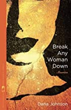 Break Any Woman Down: Stories (Flannery O'Connor Award for Short Fiction Ser.)