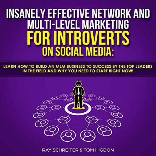 Insanely Effective Network and Multi-Level Marketing for Introverts on Social Media: Learn How to Build an MLM Business to Success by the Top Leaders in the Field and Why You Need to Start Right Now! cover art