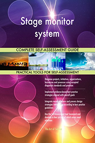 Stage monitor system All-Inclusive Self-Assessment - More than 690 Success Criteria, Instant Visual Insights, Comprehensive Spreadsheet Dashboard, Auto-Prioritized for Quick Results