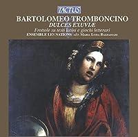Bartolomeo Tromboncino: Dulces Exuviae