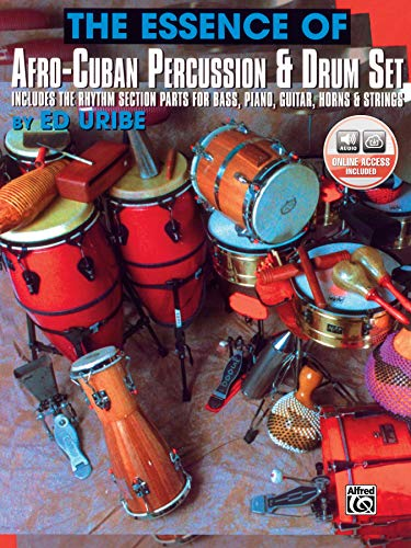 The Essence of Afro-Cuban Percussion & Drum Set: Includes the Rhythm Section Parts for Bass, Piano, Guitar, Horns & Strings, Book & Online Audio [With