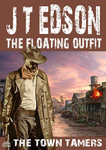 The Floating Outfit 60: The Town Tamers (A Floating Outfit Western) (English Edition)