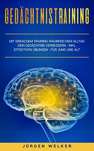 Gedächtnistraining: mit einfachem Training während dem Alltag dein Gedächtnis verbessern - inkl. effektiven Übungen - für Erwachsene, Jugendliche und Senioren