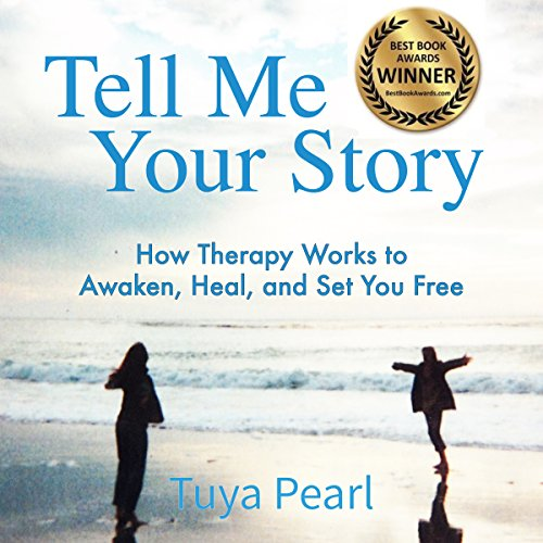 Tell Me Your Story: How Therapy Works to Awaken, Heal, and Set You Free audiobook cover art
