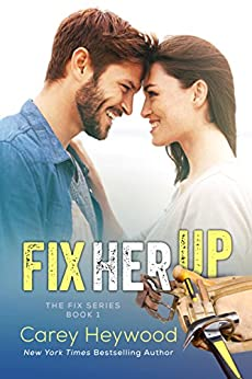 Fix Her Up (The Fix Book 1) by [Carey Heywood]