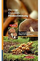Grundkurs Pilzbestimmung: Eine Praxisanleitung für Anfänger und Fortgeschrittene Gebundene Ausgabe
