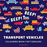 Beep! Beep! Transport Vehicles Colouring Book For Toddlers: Easy to colour Large Drawings with Thick Outlines   100 Illustrations of Cars, Trucks, ... Early Learning (Colouring Books For Toddlers)
