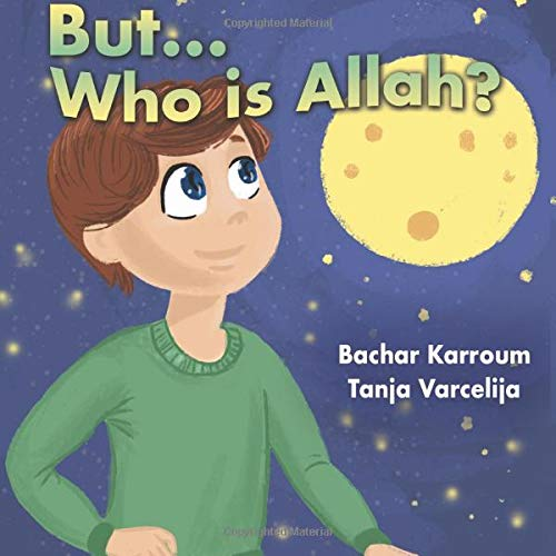 But...Who is Allah?: (Islamic books for kids)