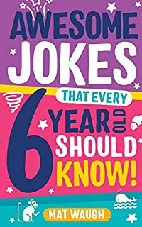 Awesome Jokes That Every 6 Year Old Should Know!: Bucketloads of rib ticklers, tongue twisters and side splitters