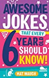 Awesome Jokes That Every 6 Year Old Should Know!: Bucketloads of rib ticklers