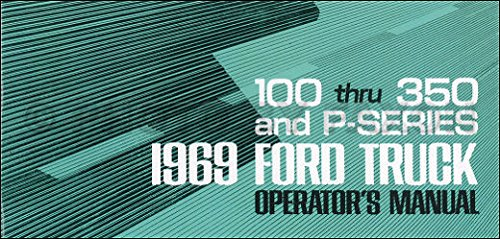 1969 FORD PICKUP & TRUCK OWNERS MANUAL FOR F-100, F-250, F-350, Custom, Styleside, Flareside, Chassis-Cab, Stake & Platform, Ranger, Camper Special, P-series parcel delivery