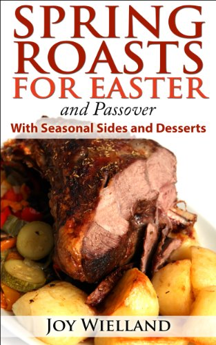 SPRING ROASTS for EASTER and Passover: With Seasonal Sides and Desserts